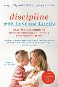 Discipline with Love and Limits: Practical Solutions to Over 100 Common Childhood Behavior Problems