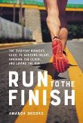 Run to the Finish The Everyday Runners Guide to Avoiding Injury Ignoring the Clock & Loving the Run