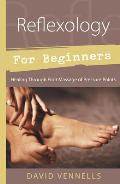 Reflexology for Beginners: Healing Through Foot Massage of Pressure Points