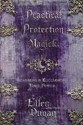 Practical Protection Magick Guarding & Reclaiming Your Power