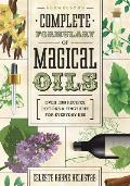 Llewellyns Complete Formulary of Magical Oils Over 1200 Recipes Potions & Tinctures for Everyday Use