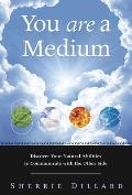 You Are a Medium Discover Your Natural Abilities to Communicate with the Other Side