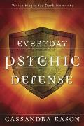 Everyday Psychic Defense White Magic for Dark Moments