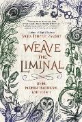Weave the Liminal Living Modern Traditional Witchcraft