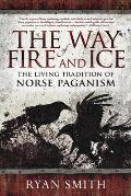 Way of Fire & Ice The Living Tradition of Norse Paganism