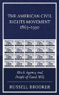 The American Civil Rights Movement 1865-1950: Black Agency and People of Good Will