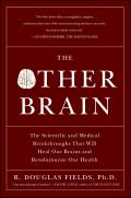 Other Brain The Scientific & Medical Breakthroughs That Will Heal Our Brains & Revolutionize Our Health