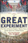 Great Experiment The Story of Ancient Empires Modern States & the Quest for a Global Nation
