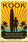 Kook What Surfing Taught Me about Love Life & Catching the Perfect Wave