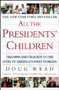 All the Presidents Children Triumph & Tragedy in the Lives of Americas First Families