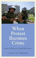 When Protest Becomes Crime: Politics and Law in Liberal Democracies
