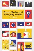 Social Media & Everyday Politics