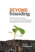Beyond Branding How the New Values of Transparency & Integrity Are Changing the World of Brands