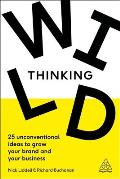 Wild Thinking: 25 Unconventional Ideas to Grow Your Brand and Your Business