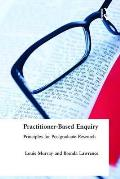 Practitioner-Based Enquiry: Principles and Practices for Postgraduate Research