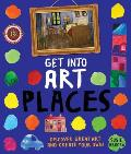 Get Into Art Places: Discover Great Art and Create Your Own!