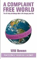 Complaint-free World: the 21-day Challenge That Will Change Your Life