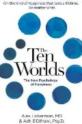 Ten Worlds The New Psychology of Happiness