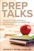 Prep Talks: Tales of Challenges & Opportunities in Christian Education