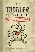 Toddler Survival Guide Complete Protection from the Whiny Unfed