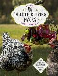 101 Chicken Keeping Hacks from Fresh Eggs Daily Tips Tricks & Ideas for You & your Hens