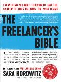 Freelancers Bible Everything You Need to Know to Have the Career of Your Dreams On Your Terms