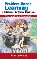 Problem-Based Learning in Middle and High School Classrooms: A Teacher's Guide to Implementation