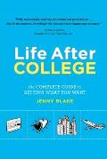 Life After College The Complete Guide to Getting What You Want