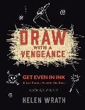 Draw with a Vengeance Get Even in Ink & Let Karma Handle the Rest