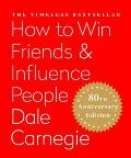 How to Win Friends & Influence People The Only Book You Need to Lead You to Success