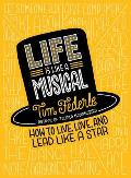 Life Is Like a Musical How to Live Love & Lead Like a Star
