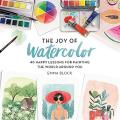 Joy of Watercolor 40 Happy Lessons for Painting the World Around You