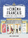 Le Cinema Francais An Illustrated Guide to the Best of French Films