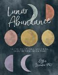 Lunar Abundance Cultivating Joy Peace & Purpose Using the Phases of the Moon
