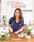 Cook with Amber Fun Fresh Recipes to Get You in the Kitchen