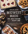 Midwest Made Big Bold Baking from the Heartland