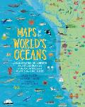 Maps of the Worlds Oceans An Illustrated Childrens Atlas to the Seas & all the Creatures & Plants that Live There