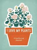 I Love My Plants A Gardening Journal