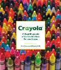 Crayola A Visual Biography of the Worlds Most Famous Crayon