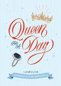 Queen for a Day: A Journal for Channeling Your Inner Royal