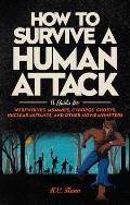 How to Survive a Human Attack: A Guide for Werewolves, Mummies, Cyborgs, Ghosts, Nuclear Mutants, and Other Movie Monsters