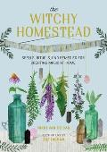 Witchy Homestead Spells Rituals & Remedies for Creating Magic at Home