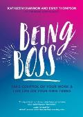 Being Boss Take Control of Your Work & Live Life on Your Own Terms