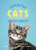 Superstar Cats 25 Easy Tricks to Make Your Cat Shine in the Spotlight