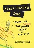 Stark Raving Dad Poems for the Frazzled Parent in All of Us