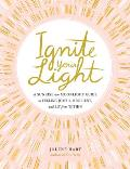 Ignite Your Light A Sunrise to Moonlight Guide to Feeling Joyful Resilient & Lit from Within