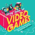 Little Book of Video Games: 70 Classics That Everyone Should Know and Play