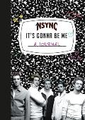 *nsync it's Gonna Be Me! a Journal