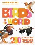 Birds of the World: 250 of Earth's Most Majestic Creatures