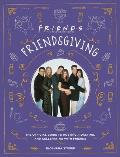 Friendsgiving: The Official Guide to Hosting, Roasting, and Celebrating with Friends